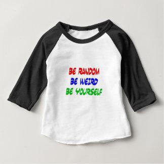 Be Random Be Weird Be Yourself Baby T-Shirt