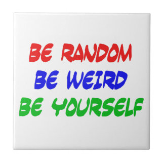 Be Random Be Weird Be Yourself Ceramic Tile