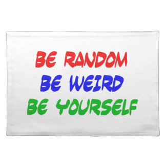 Be Random Be Weird Be Yourself Placemat