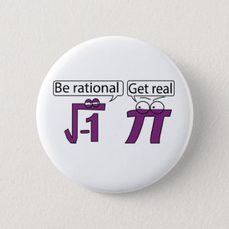 Be Rational! Get Real! 2 Inch Round Button