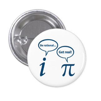 Be Rational Get Real Imaginary Math Pi 1 Inch Round Button