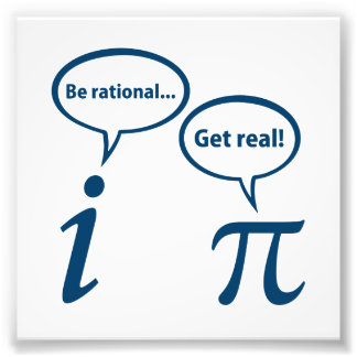 Be Rational Get Real Imaginary Math Pi Photo Print