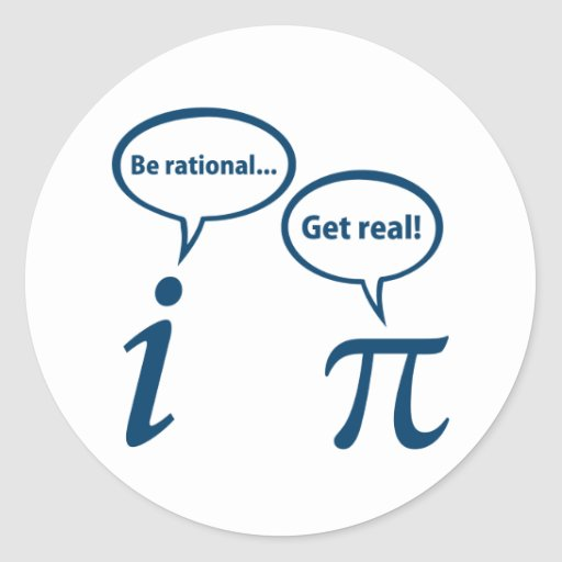 Be Rational Get Real Imaginary Math Pi Round Sticker