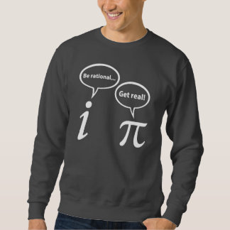 Be Rational Get Real Imaginary Math Pi Sweatshirt