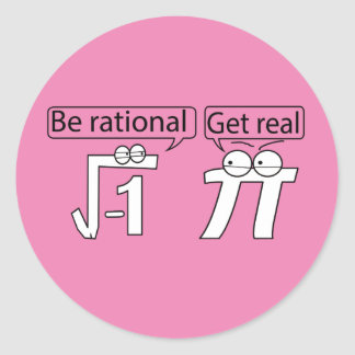 Be Rational! Get Real! Round Sticker