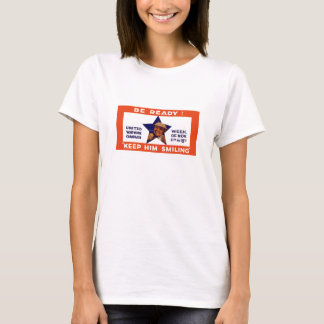 Be Ready! Keep Him Smiling -- WWI T-Shirt