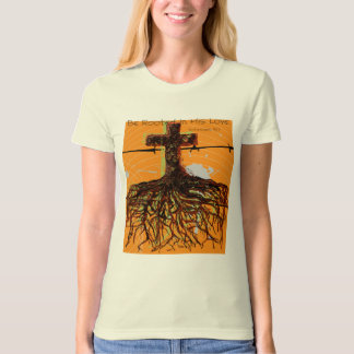 Be rooted In His Love   Ephesians 3:17 T-Shirt