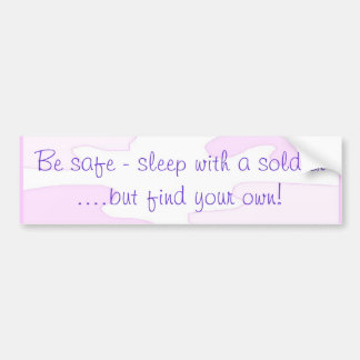 Be safe - sleep with a soldier bumper sticker
