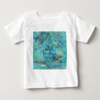 Be silly. Be honest. Be kind quote Baby T-Shirt