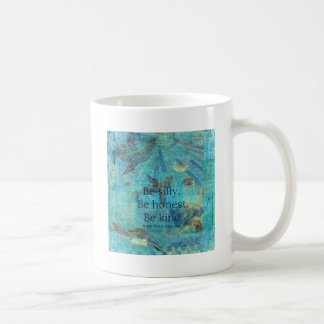 Be silly. Be honest. Be kind quote Coffee Mug
