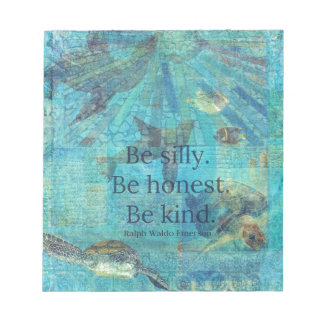 Be silly. Be honest. Be kind quote Notepad