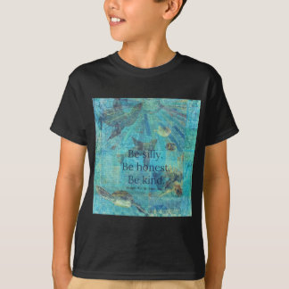 Be silly. Be honest. Be kind quote T-Shirt