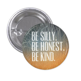 Be Silly Be Honest - Motivational Quote 1 Inch Round Button