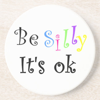 Be Silly It's ok-coaster Beverage Coaster