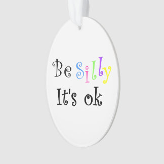 Be Silly It's Ok-oval ornament