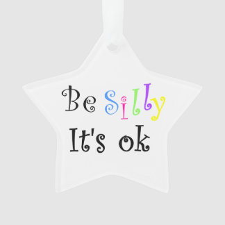 Be Silly It's Ok-star ornament