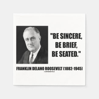 Be Sincere, Be Brief, Be Seated Roosevelt Quote Disposable Napkins