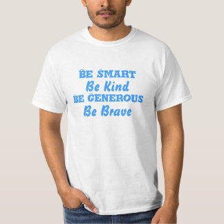 Be Smart, Be Kind, Be Generous n Be Brave T-Shirt