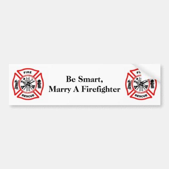 Be Smart,Marry A Firefighter Bumper Sticker