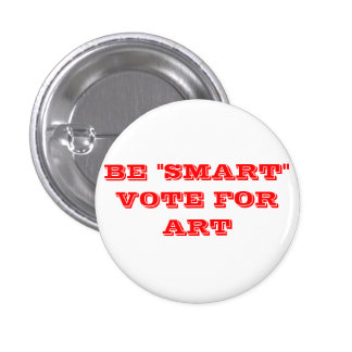 """BE """"SMART"""" VOTE FOR ART BUTTON"""