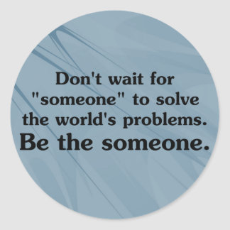 Be someone who solves problems round sticker