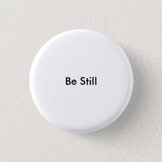 Be Still 1 Inch Round Button