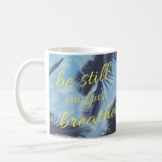 Be Still and Just Breathe Coffee Mug