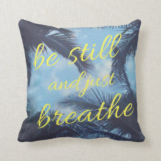 Be Still and Just Breathe Throw Pillow