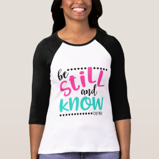 Be Still and Know - Christian Scripture Quote T-Shirt
