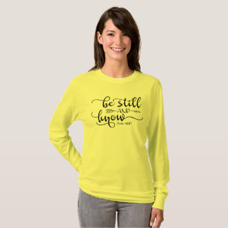 Be still and know Psalm 46:10 T-Shirt