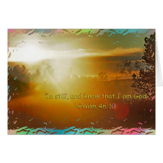 BE STILL AND KNOW THAT I AM GOD -PSALM 46:10 CARD