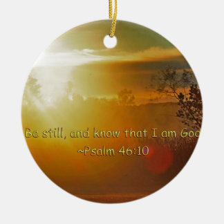 BE STILL AND KNOW THAT I AM GOD -PSALM 46:10 CERAMIC ORNAMENT
