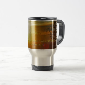 BE STILL AND KNOW THAT I AM GOD -PSALM 46:10 TRAVEL MUG