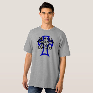 be still and know that I am God, tall T-Shirt