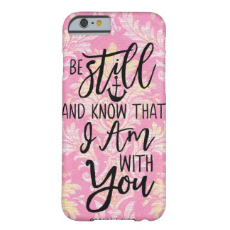 Be Still And Know That I Am With You JESUS LOVE Barely There iPhone 6 Case