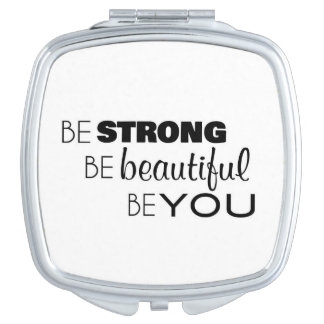 Be Strong - Be Beautiful - Be You - Compact Mirror For Makeup