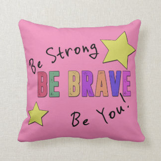 "Be Strong, Be Brave, Be You Throw Pillow 16"" x 16"""