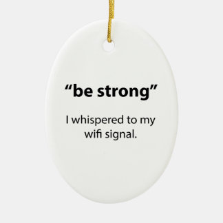 Be Strong Ceramic Ornament
