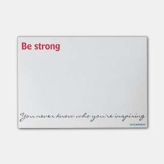 Be strong. You never know who you're inspiring. Post-it Notes