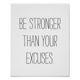 Be stronger than your excuses.  Motivational Quote Poster