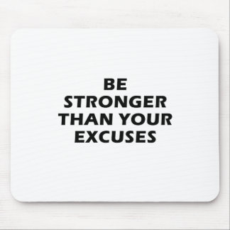 Be Stronger Than Your Excuses Mouse Pad