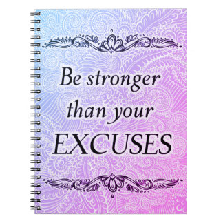 Be stronger than your excuses - Positive Quote´s Notebooks