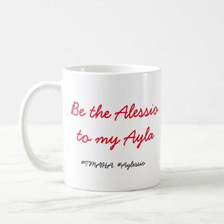 Be the Alessio to my Ayla mug