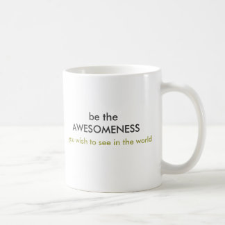 be the AWESOMENESS mug