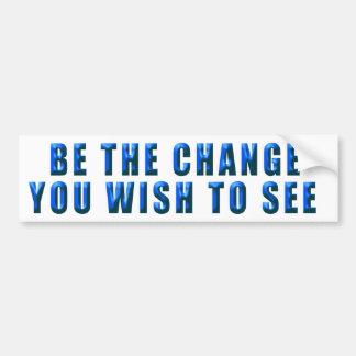 Be The Change ... Bumper Sticker