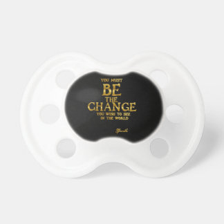 Be The Change - Gandhi Inspirational Action Quote Baby Pacifier