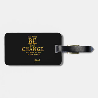 Be The Change - Gandhi Inspirational Action Quote Bag Tag