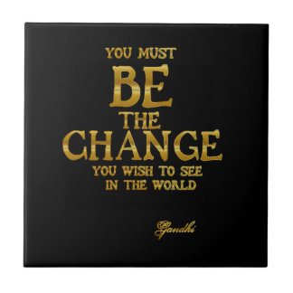 Be The Change - Gandhi Inspirational Action Quote Ceramic Tile