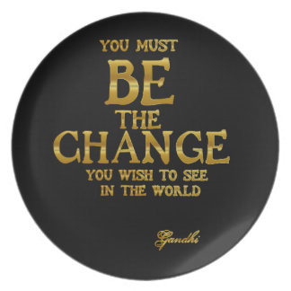 Be The Change - Gandhi Inspirational Action Quote Plate