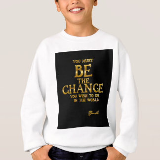 Be The Change - Gandhi Inspirational Action Quote Sweatshirt